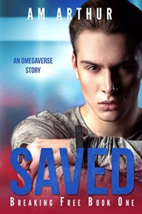 Saved (Breaking Free #1) - A.M. Arthur