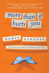 More Than It Hurts You: A Novel - Darin Strauss