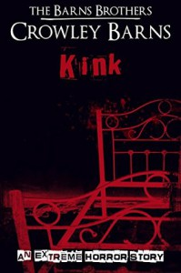 Kink: A Tale of Extreme Horror - The Barns Brothers, Crowley Barns