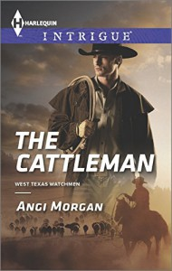 The Cattleman (Harlequin IntrigueWest Texas Watchmen) - Angi Morgan