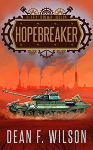 Hopebreaker (The Great Iron War, Book 1) - Dean F. Wilson