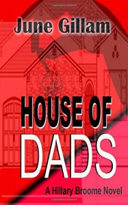House of Dads: A Hillary Broome Novel (Hillary Broome Novels) (Volume 2) - June Gillam