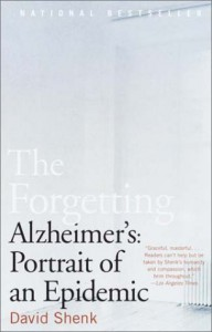 The Forgetting: Alzheimer's: Portrait of an Epidemic - David Shenk