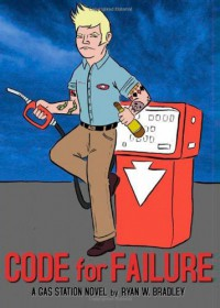 Code for Failure: A Gas Station Novel - Ryan W. Bradley