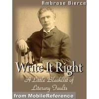Write It Right- A Little Blacklist of Literary Faults - Ambrose Bierce