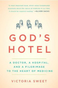 God's Hotel: A Doctor, a Hospital, and a Pilgrimage to the Heart of Medicine - Victoria Sweet