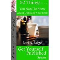 50 Things You Need To Know About Outlining Your Book - Lori Paige