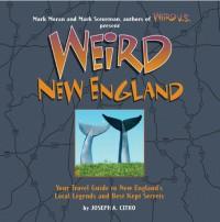 Weird New England - Joseph A. Citro, Mark Moran, Mark Sceurman