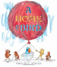 A Home for Bird - Philip C. Stead