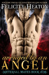 Avenged by an Angel (Eternal Mates #16) - Felicity Heaton