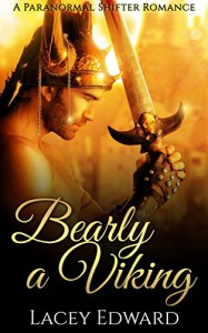 SHIFTER ROMANCE: Bearly a Viking (Paranormal Werebear Shifter Romances) - Lacey Edward