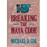 Breaking the Maya Code - Michael D. Coe