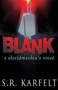 Blank: A Shieldmaiden's Voice (Warrior of the Ages) (Volume 2) - S. R. Karfelt