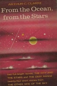 From The Ocean, From The Stars; An Omnibus Containing The Complete Novels: The Deep Range And The City And The Stars, And Twenty Four Short Stories - Arthur C. Clarke