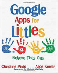 Google Apps for Littles: Believe They CAn - Alice Keeler, Christine Pinto