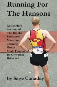 Running For The Hansons: An Insider's Account of The Brooks-Sponsored Marathon Training Group Made Famous by Olympian Brian Sell - Sage Canaday