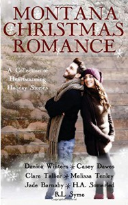 Montana Christmas Romance: A Collection of Heartwarming Holiday Stories - Danica Winters, Casey Dawes, R.L. Syme, Clare Tallier, Melissa Tenley, H.A. Somerled, Jade Barnaby