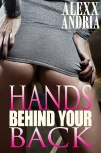 Hands Behind Your Back (Cop erotica) - Alexx Andria