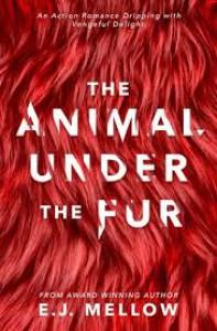 The Animal Under The Fur - E.J. Mellow, Dori Harrell