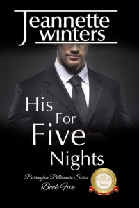 His For Five Nights: Barrington Billionaire's Series: Book Five - Jeannette Winters