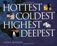 Hottest, Coldest, Highest, Deepest - Steve Jenkins