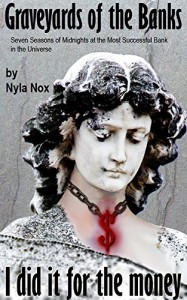 Graveyards of the Banks - I did it for the money: Seven Seasons of Midnights at the Most Successful Bank in the Universe - Nyla Nox