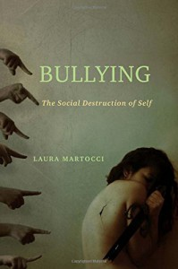 Bullying: The Social Destruction of Self - Laura Martocci