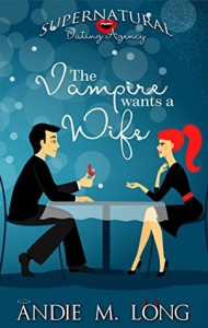 The Vampire wants a Wife (Supernatural Dating Agency Book 1) - Andie M. Long