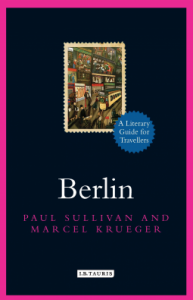 Berlin: A Literary Guide for Travellers (Literary Guides for Travellers) - Marcel Krueger, Paul Sullivan