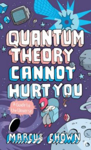 Quantum Theory Cannot Hurt You: A Guide To The Universe - Marcus Chown