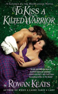 To Kiss a Kilted Warrior - Rowan Keats