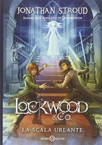 La scala urlante. Lockwood & Co. - Jonathan Stroud