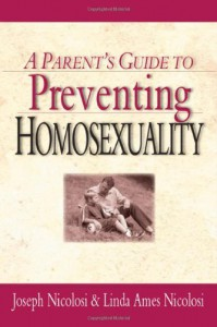 A Parent's Guide to Preventing Homosexuality - Joseph Nicolosi;Linda Ames Nicolosi