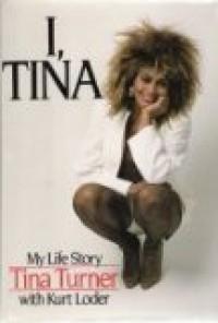 I, Tina - Tina Turner;Kurt Loder