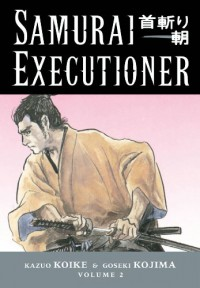 Samurai Executioner, Vol. 2: Two Bodies, Two Minds - Kazuo Koike, Goseki Kojima