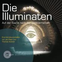 Die Illuminaten. Auf der Suche nach der Weltherrschaft - Jan Peter, Thomas Teubner, Oliver Nitsche
