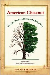 American Chestnut: The Life, Death, and Rebirth of a Perfect Tree - Susan Freinkel
