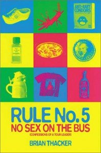 Rule No.5: No Sex on the Bus: Confessions of a Tour Leader - Brian Thacker