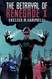 The Betrayal of Renegade X -   Chelsea M. Campbell