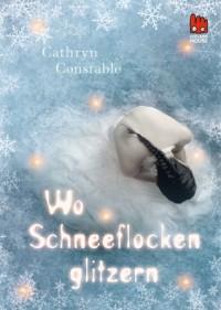 Wo Schneeflocken glitzern - Cathryn Constable, Ilse Rothfuss