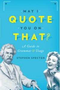 May I Quote You on That?: A Guide to Grammar and Usage - Stephen Spector