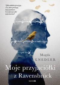 Moje przyjaciółki z Ravensbrück - Magdalena Knedler