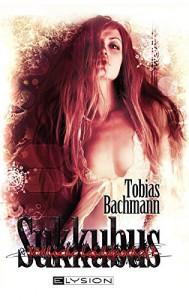 Sukkubus: Tödliche Leidenschaft - Tobias Bachmann