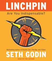 Linchpin: Are You Indispensable? - Seth Godin