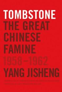 Tombstone: The Great Chinese Famine, 1958-1962 - Yang Jisheng, Stacy Mosher, Jian Guo