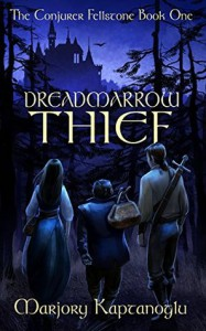 Dreadmarrow Thief (The Conjurer Fellstone Book 1) - Marjory Kaptanoglu