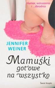 Mamuśki gotowe na wszystko - Jennifer Weiner