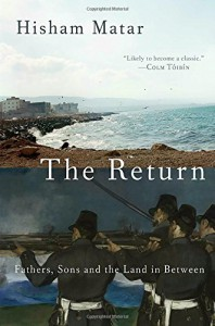 The Return: Fathers, Sons and the Land in Between - Hisham Matar