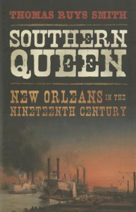 Southern Queen: New Orleans in the Nineteenth Century - Thomas Ruys Smith