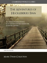The Adventures of Huckleberry Finn (Cambridge World Classics Edition) Special Kindle Enabled Features (ANNOTATED) (Complete Works of Mark Twain) - Mark Twain;Samuel Clemens